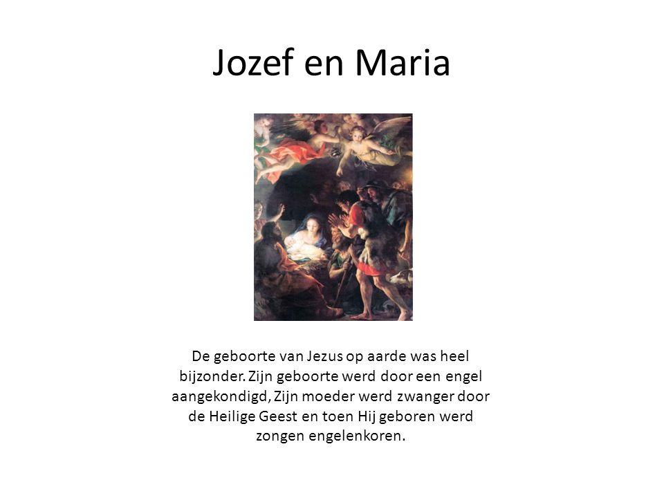 Jozef en Maria De geboorte van Jezus op aarde was heel bijzonder.
