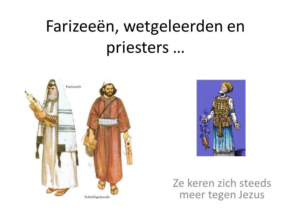 Farizeeën, wetgeleerden en priesters … Ze keren zich steeds meer tegen Jezus