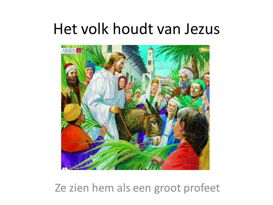 Het volk houdt van Jezus Ze zien hem als een groot profeet