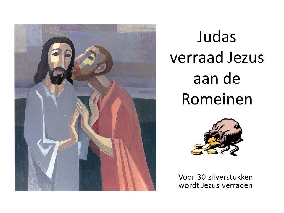 Judas verraad Jezus aan de Romeinen Voor 30 zilverstukken wordt Jezus verraden