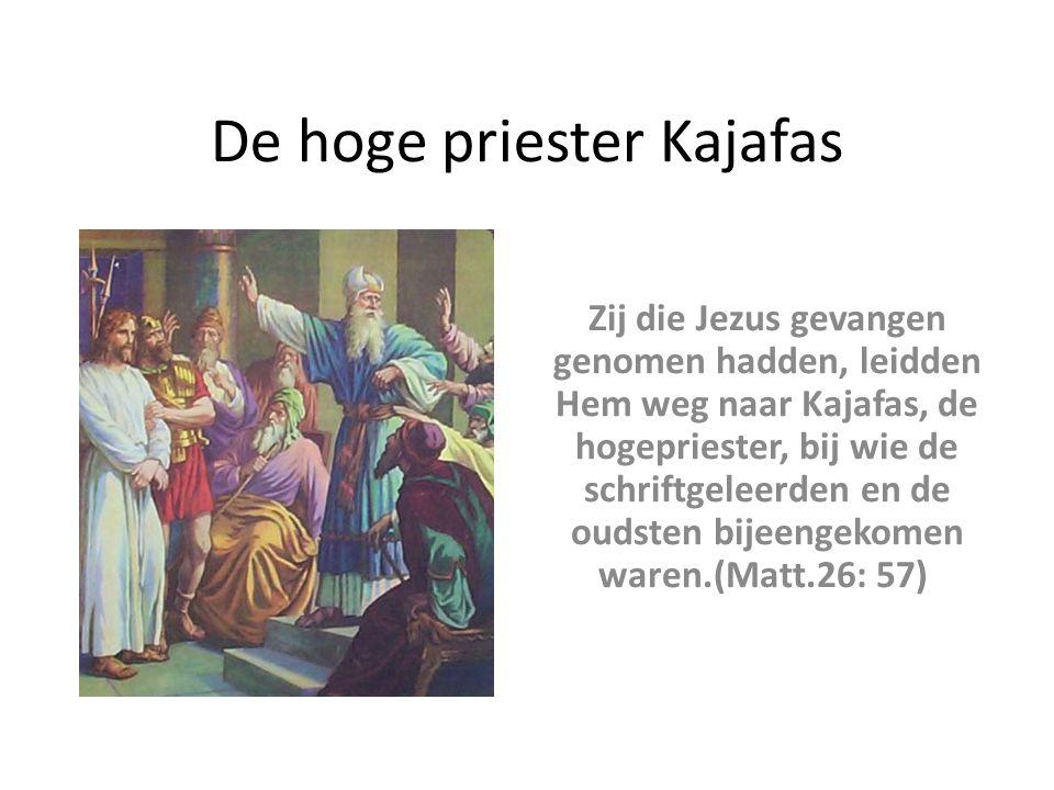 De hoge priester Kajafas Zij die Jezus gevangen genomen hadden, leidden Hem weg naar Kajafas, de hogepriester, bij wie de schriftgeleerden en de oudst