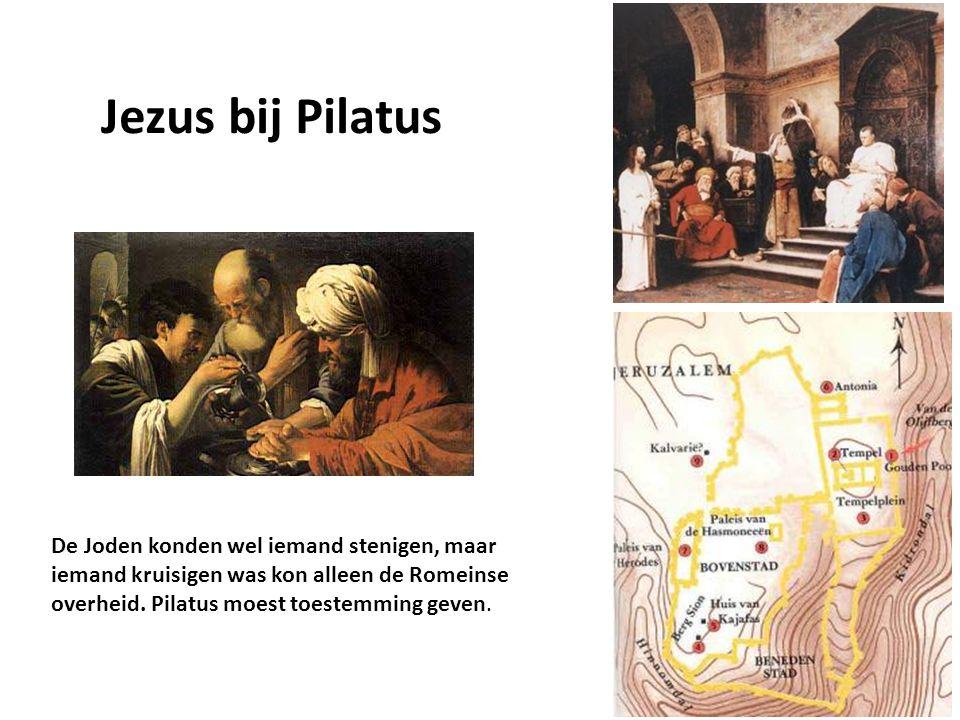 Jezus bij Pilatus De Joden konden wel iemand stenigen, maar iemand kruisigen was kon alleen de Romeinse overheid. Pilatus moest toestemming geven.