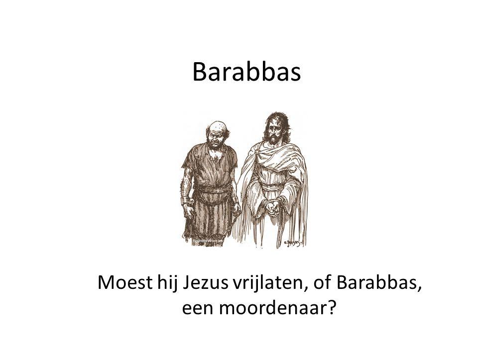 Barabbas Moest hij Jezus vrijlaten, of Barabbas, een moordenaar?