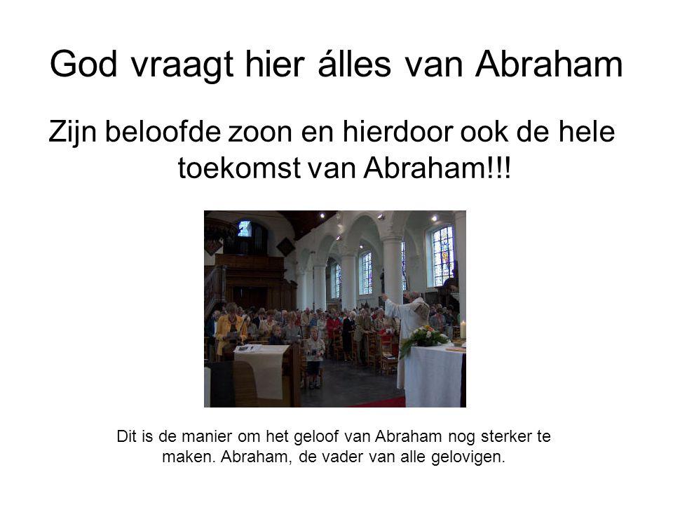 God vraagt hier álles van Abraham Zijn beloofde zoon en hierdoor ook de hele toekomst van Abraham!!! Dit is de manier om het geloof van Abraham nog st