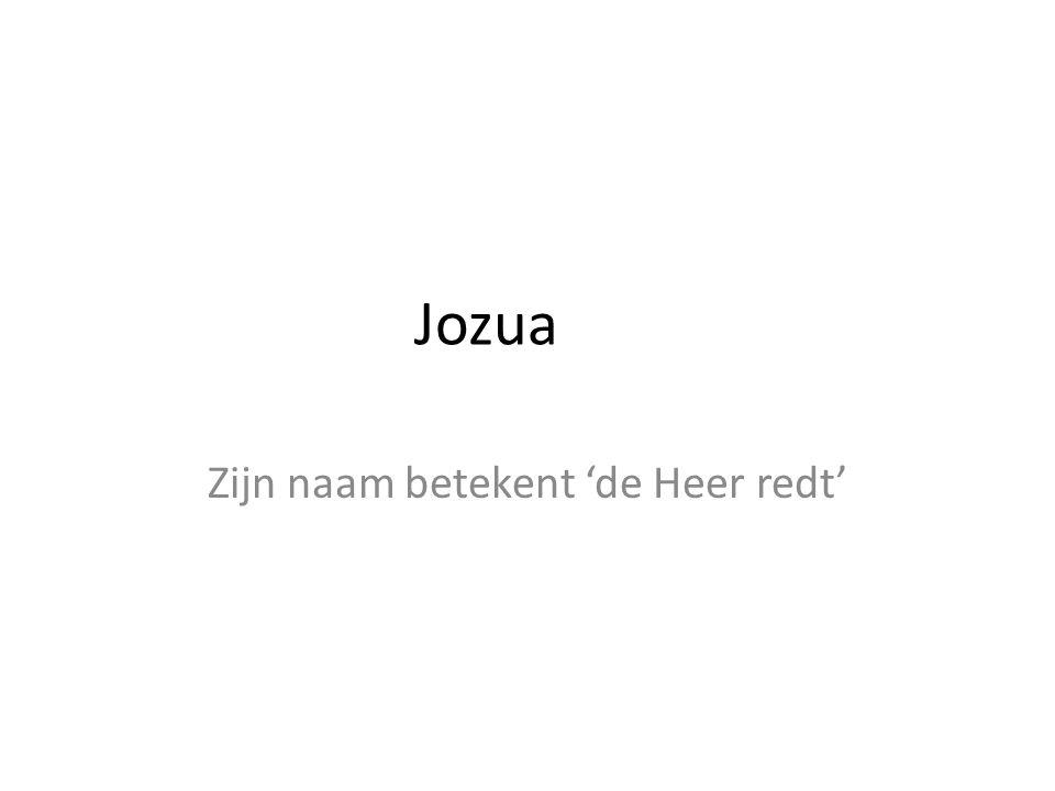 Zijn naam betekent 'de Heer redt' Jozua