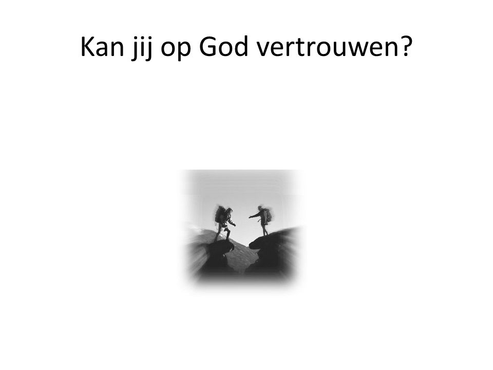 Kan jij op God vertrouwen?