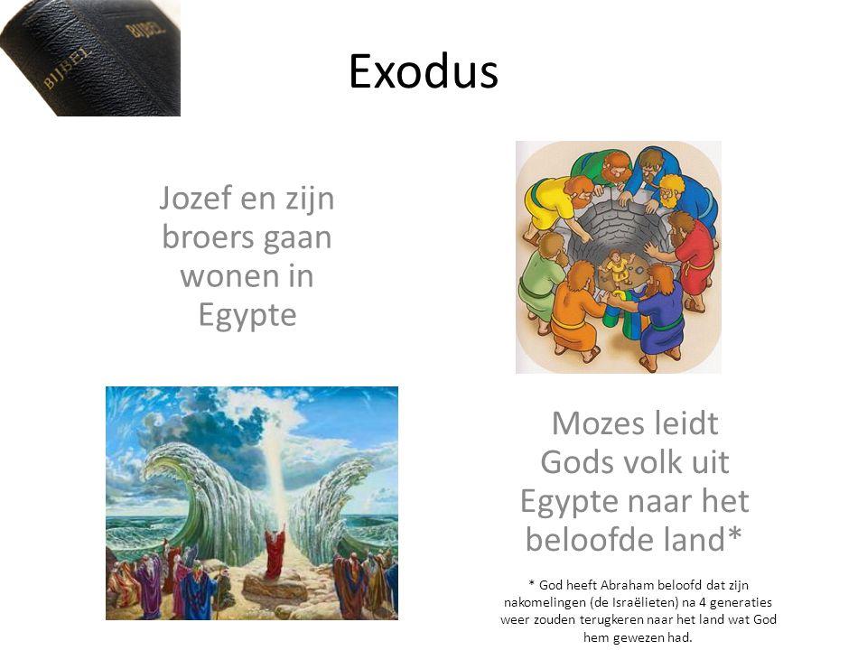 Exodus Jozef en zijn broers gaan wonen in Egypte Mozes leidt Gods volk uit Egypte naar het beloofde land* * God heeft Abraham beloofd dat zijn nakomel