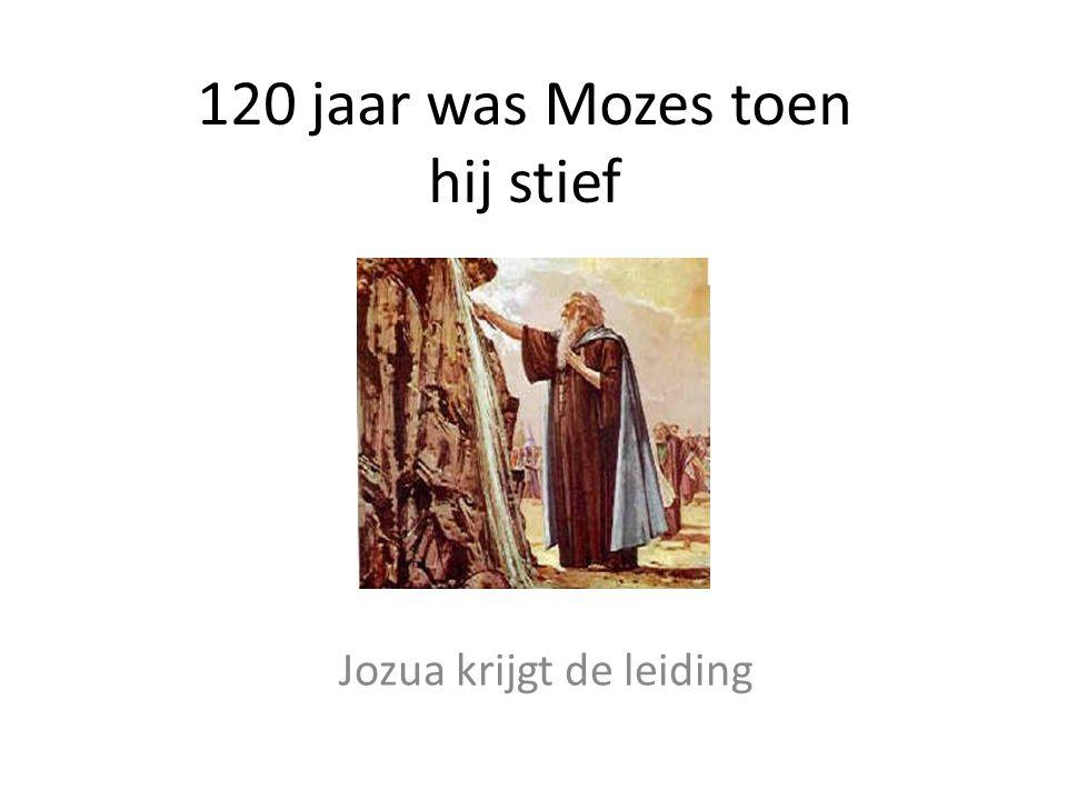 120 jaar was Mozes toen hij stief Jozua krijgt de leiding
