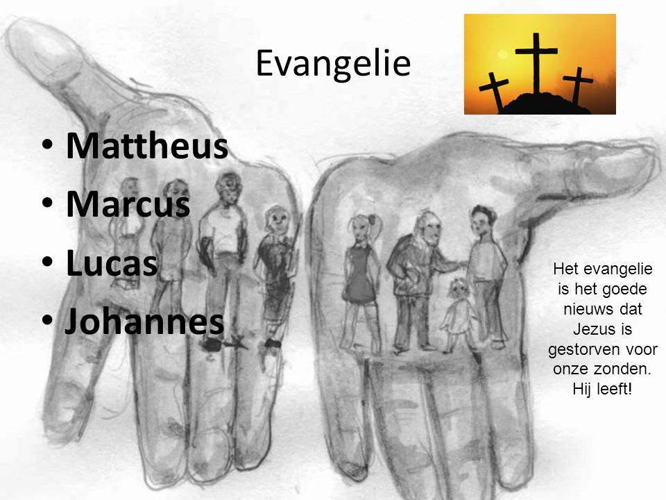 Evangelie Mattheus Marcus Lucas Johannes Het evangelie is het goede nieuws dat Jezus is gestorven voor onze zonden. Hij leeft!