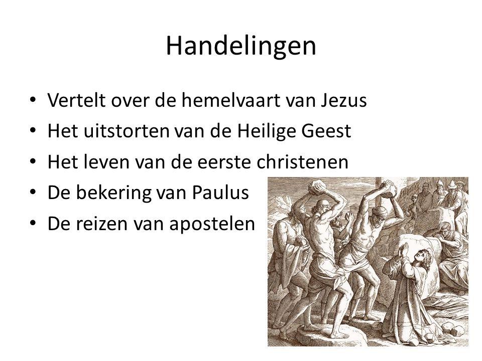Handelingen Vertelt over de hemelvaart van Jezus Het uitstorten van de Heilige Geest Het leven van de eerste christenen De bekering van Paulus De reizen van apostelen