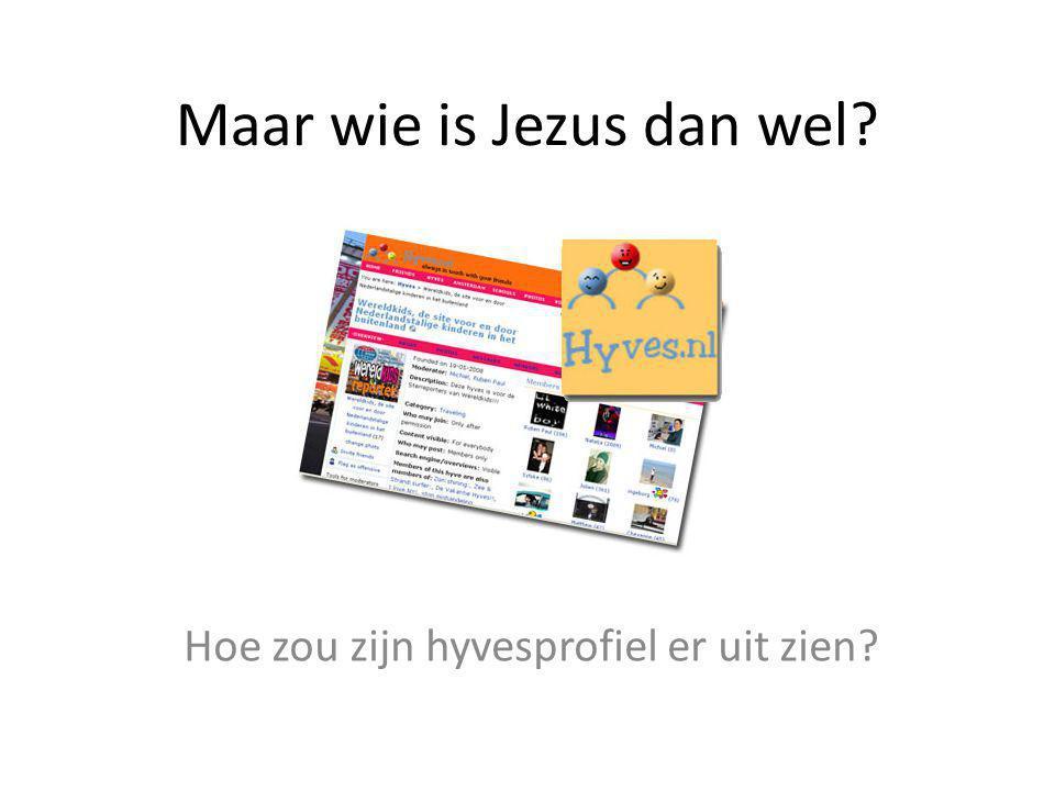 Maar wie is Jezus dan wel? Hoe zou zijn hyvesprofiel er uit zien?