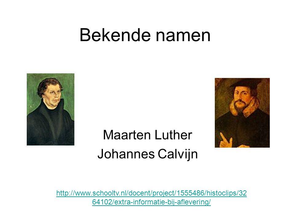 Bekende namen Maarten Luther Johannes Calvijn http://www.schooltv.nl/docent/project/1555486/histoclips/32 64102/extra-informatie-bij-aflevering/