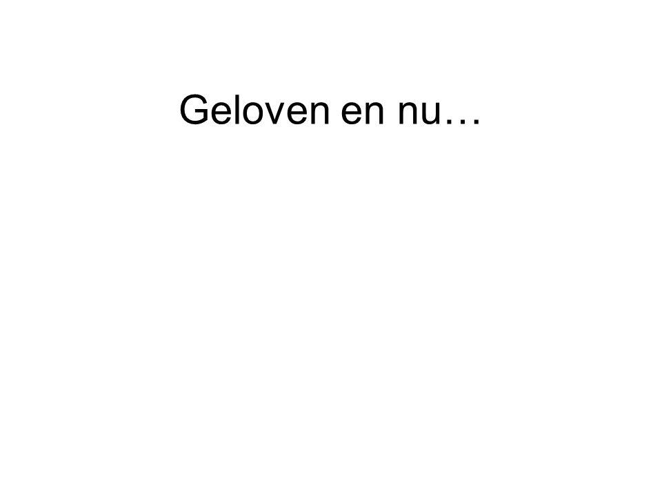 Geloven en nu…