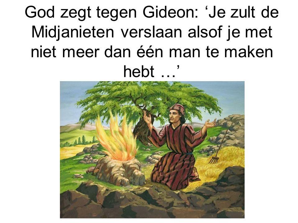 God zegt tegen Gideon: 'Je zult de Midjanieten verslaan alsof je met niet meer dan één man te maken hebt …'