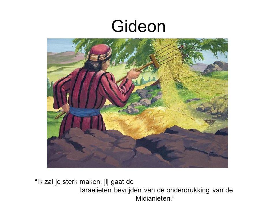 """Gideon """"Ik zal je sterk maken, jij gaat de Israëlieten bevrijden van de onderdrukking van de Midianieten."""""""