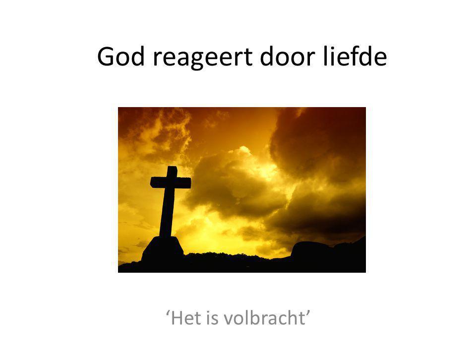 God reageert door liefde 'Het is volbracht'