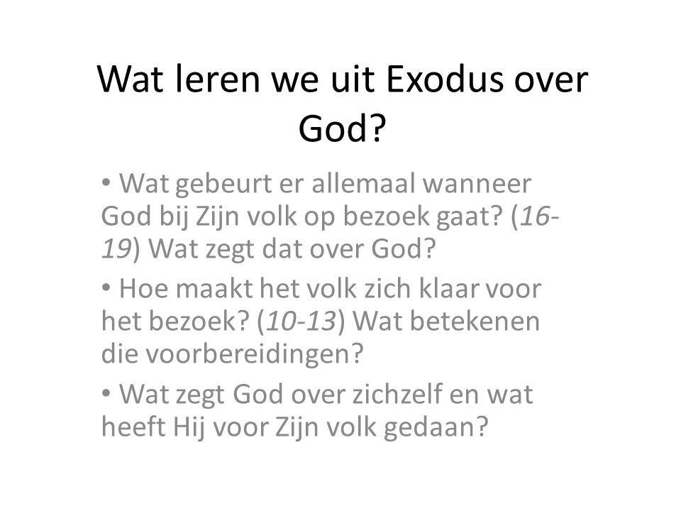 Wat leren we uit Exodus over God? Wat gebeurt er allemaal wanneer God bij Zijn volk op bezoek gaat? (16- 19) Wat zegt dat over God? Hoe maakt het volk
