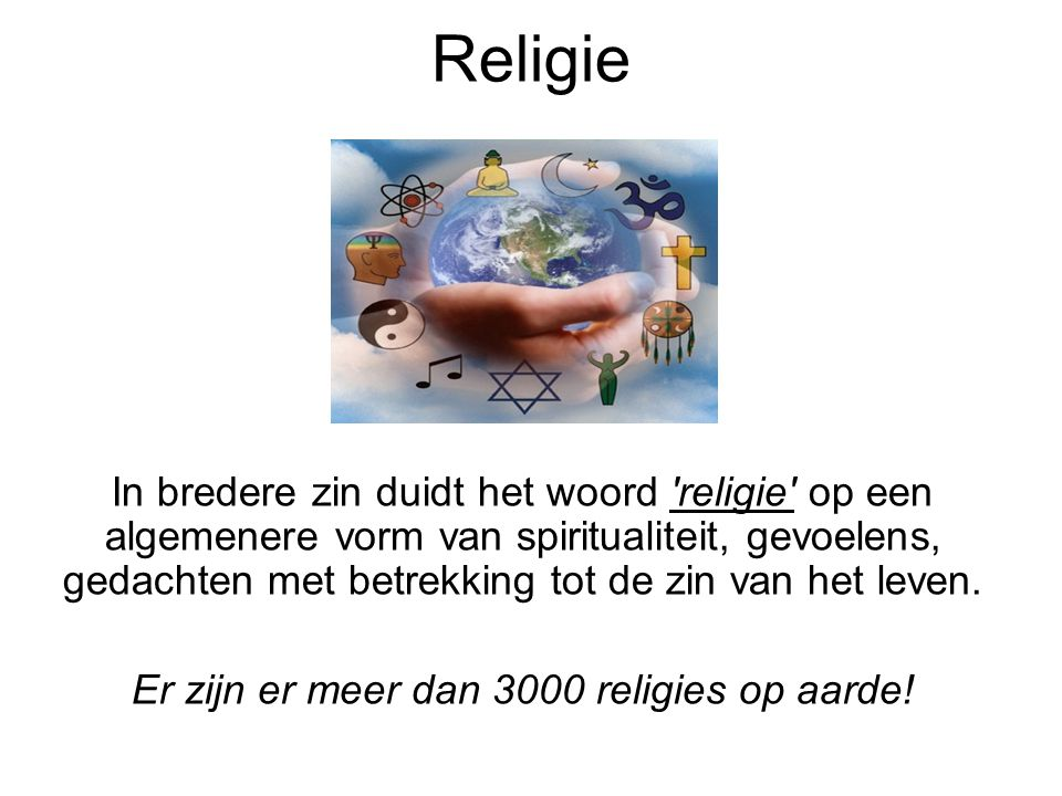 In bredere zin duidt het woord 'religie' op een algemenere vorm van spiritualiteit, gevoelens, gedachten met betrekking tot de zin van het leven. Er z