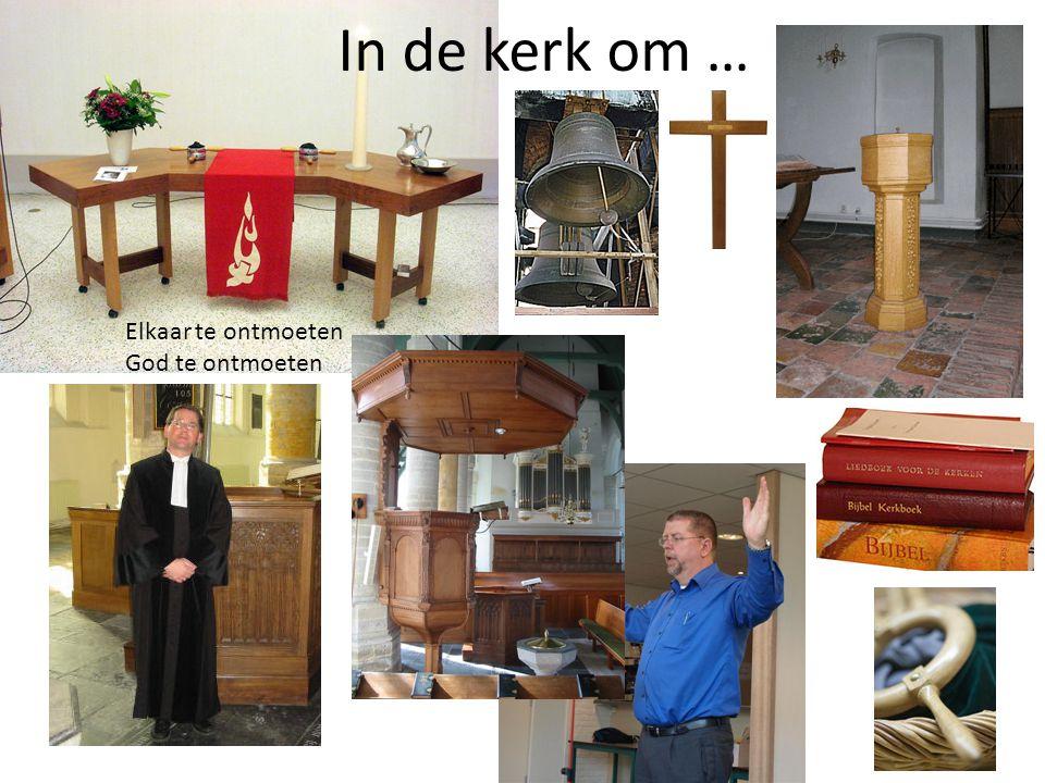 In de kerk om … Elkaar te ontmoeten God te ontmoeten