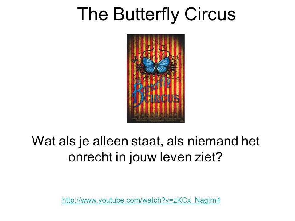 The Butterfly Circus Wat als je alleen staat, als niemand het onrecht in jouw leven ziet? http://www.youtube.com/watch?v=zKCx_NagIm4