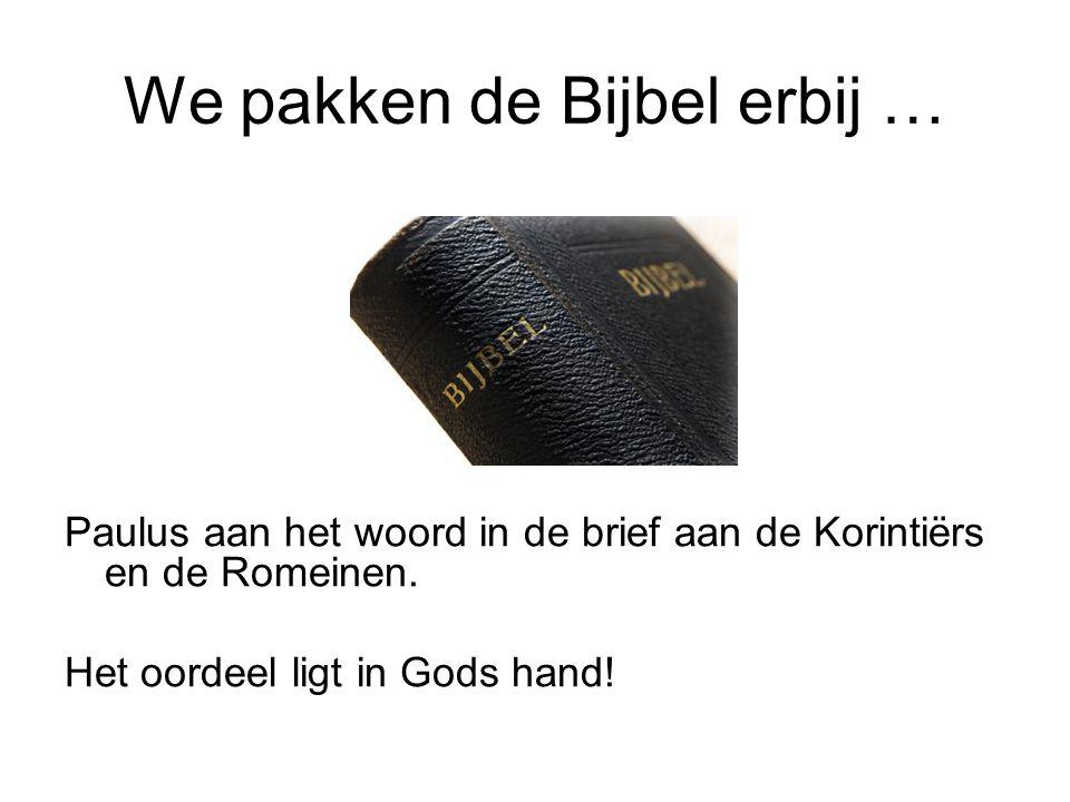 We pakken de Bijbel erbij … Paulus aan het woord in de brief aan de Korintiërs en de Romeinen. Het oordeel ligt in Gods hand!