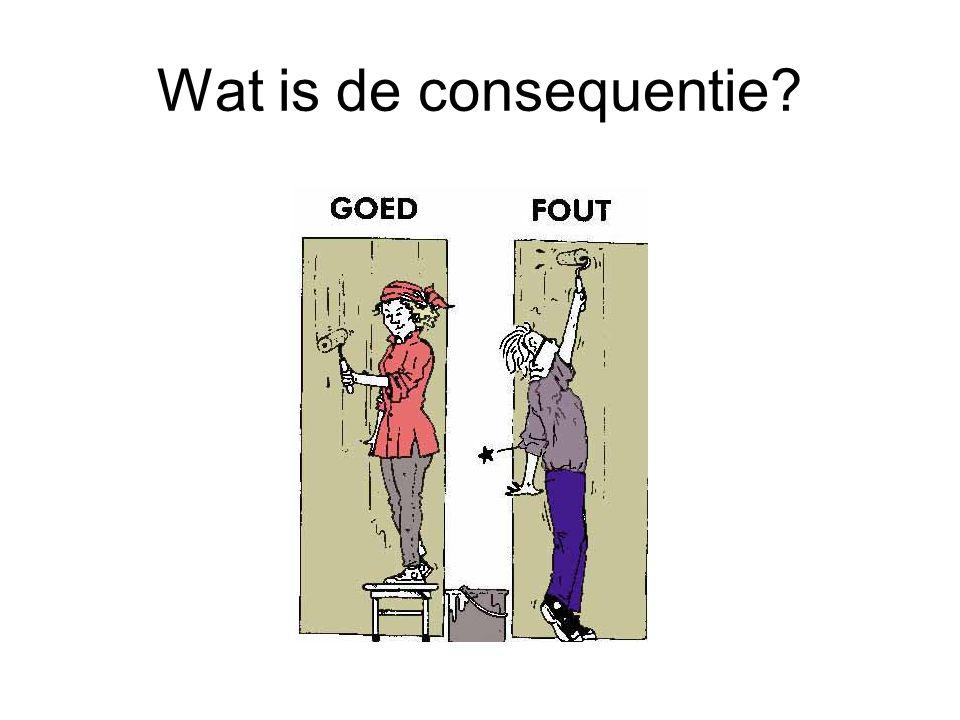 Wat is de consequentie?
