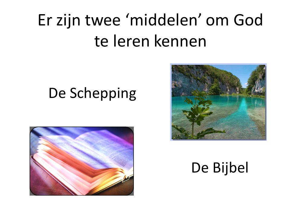 Er zijn twee 'middelen' om God te leren kennen De Bijbel De Schepping