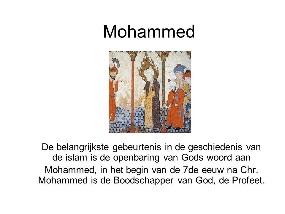 Mohammed De belangrijkste gebeurtenis in de geschiedenis van de islam is de openbaring van Gods woord aan Mohammed, in het begin van de 7de eeuw na Ch