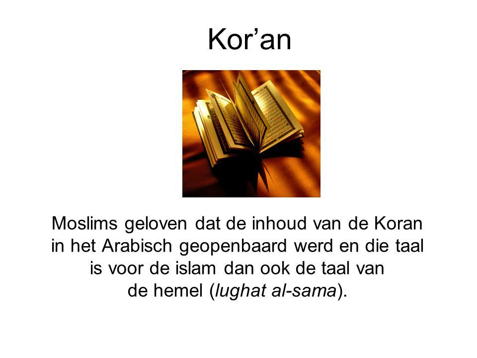 Kor'an Moslims geloven dat de inhoud van de Koran in het Arabisch geopenbaard werd en die taal is voor de islam dan ook de taal van de hemel (lughat a
