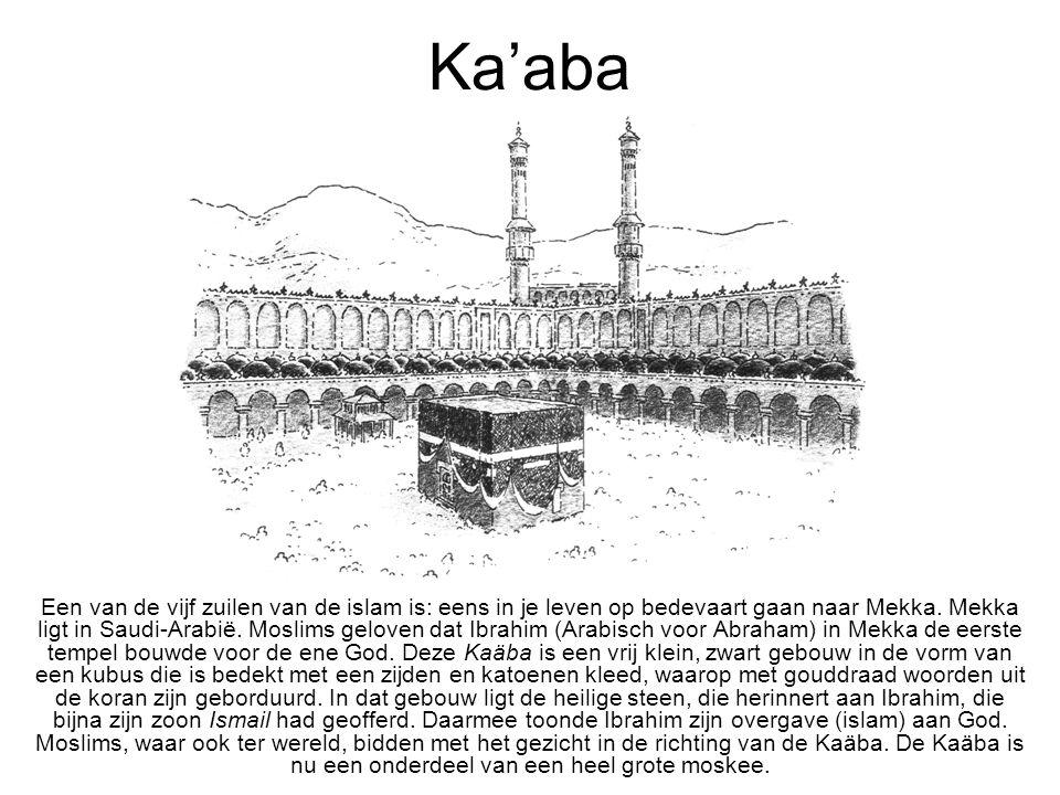 Ka'aba Een van de vijf zuilen van de islam is: eens in je leven op bedevaart gaan naar Mekka. Mekka ligt in Saudi-Arabië. Moslims geloven dat Ibrahim