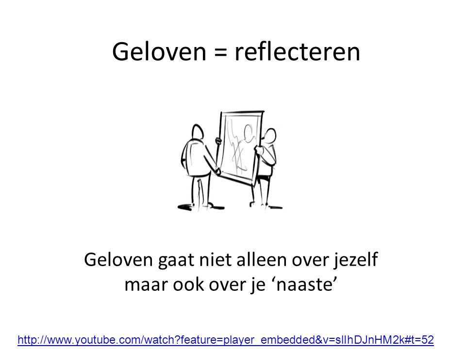 Geloven = reflecteren Geloven gaat niet alleen over jezelf maar ook over je 'naaste' http://www.youtube.com/watch?feature=player_embedded&v=slIhDJnHM2