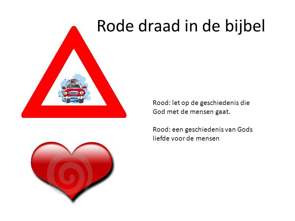 Rode draad in de bijbel Rood: let op de geschiedenis die God met de mensen gaat. Rood: een geschiedenis van Gods liefde voor de mensen
