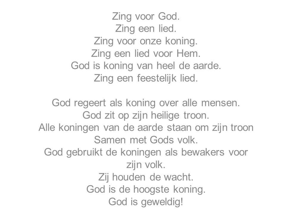 Zing voor God. Zing een lied. Zing voor onze koning. Zing een lied voor Hem. God is koning van heel de aarde. Zing een feestelijk lied. God regeert al