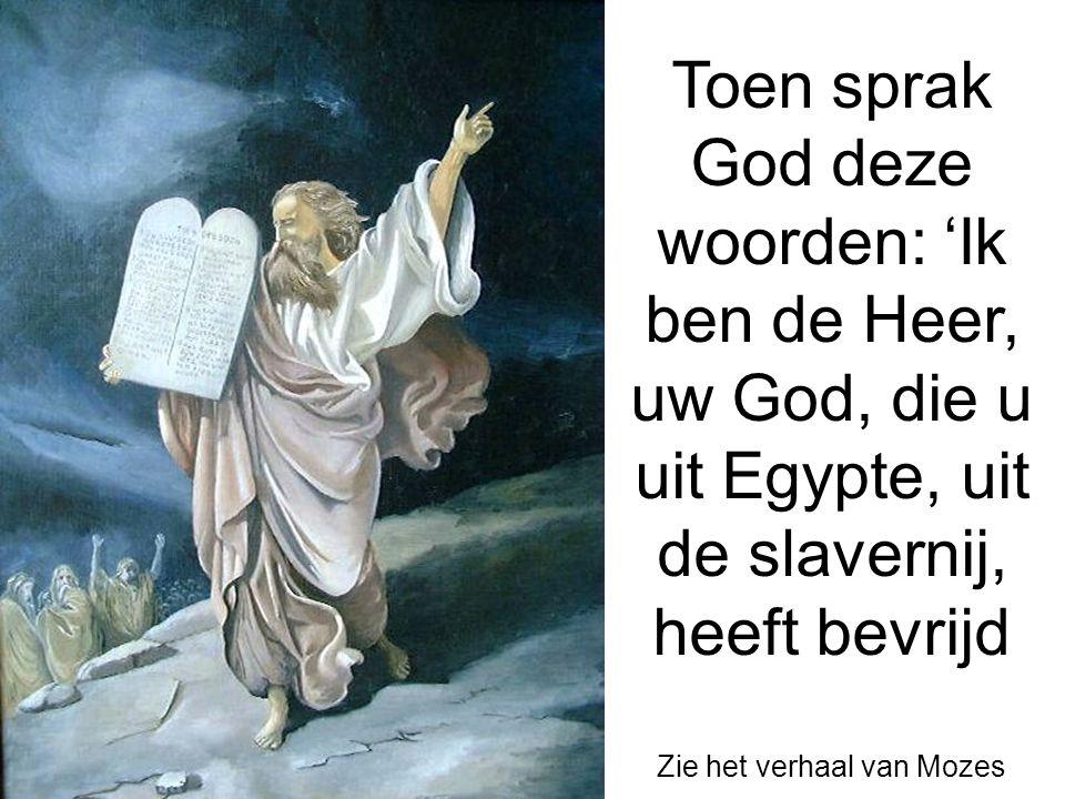 Toen sprak God deze woorden: 'Ik ben de Heer, uw God, die u uit Egypte, uit de slavernij, heeft bevrijd Zie het verhaal van Mozes