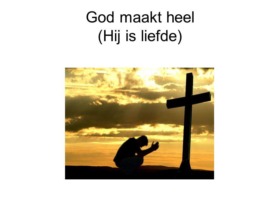 God maakt heel (Hij is liefde)