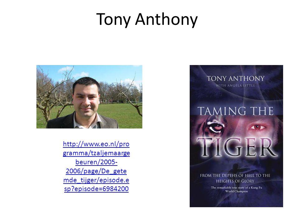 http://www.eo.nl/pro gramma/tzaljemaarge beuren/2005- 2006/page/De_gete mde_tijger/episode.e sp?episode=6984200 Tony Anthony