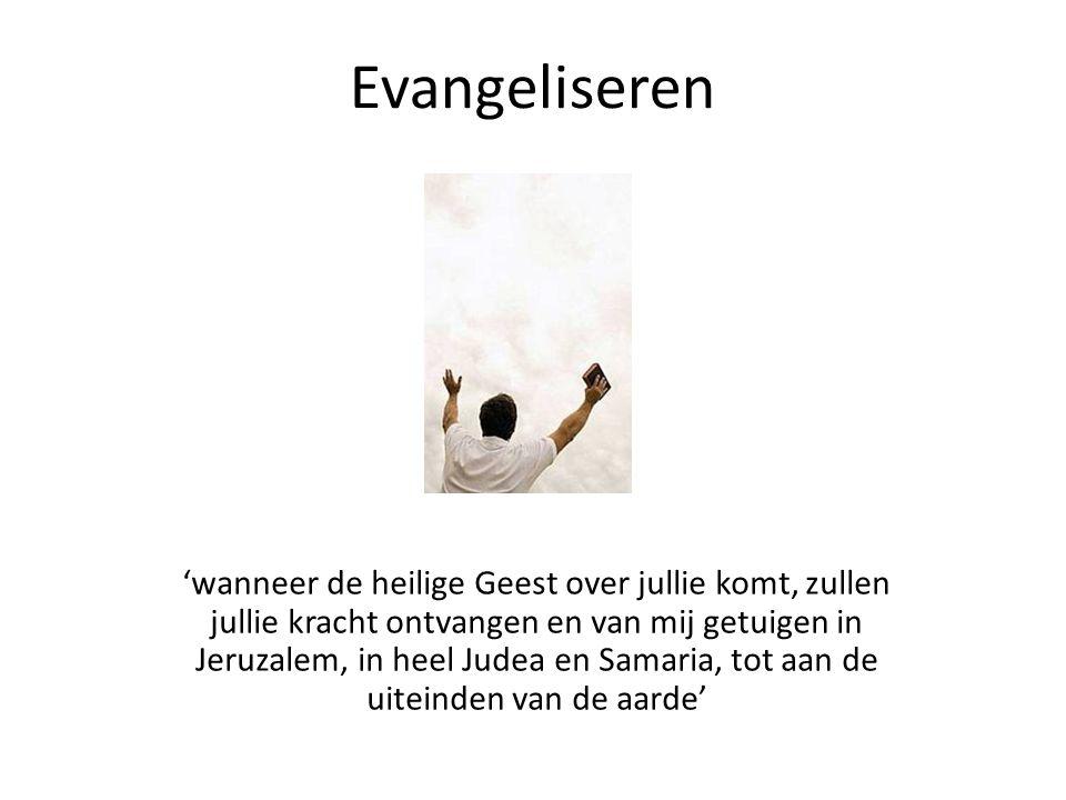 Evangeliseren 'wanneer de heilige Geest over jullie komt, zullen jullie kracht ontvangen en van mij getuigen in Jeruzalem, in heel Judea en Samaria, tot aan de uiteinden van de aarde'