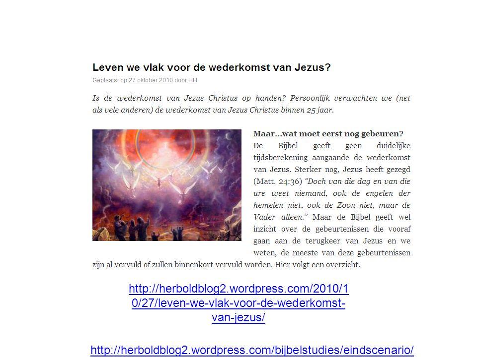 http://herboldblog2.wordpress.com/2010/1 0/27/leven-we-vlak-voor-de-wederkomst- van-jezus/ http://herboldblog2.wordpress.com/bijbelstudies/eindscenario/