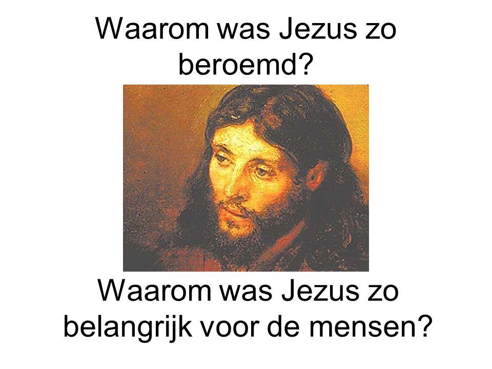 Waarom was Jezus zo beroemd? Waarom was Jezus zo belangrijk voor de mensen?