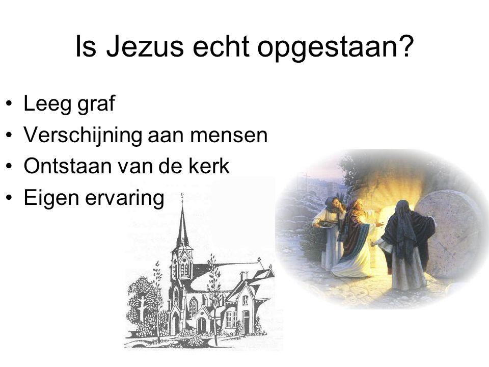 Is Jezus echt opgestaan? Leeg graf Verschijning aan mensen Ontstaan van de kerk Eigen ervaring