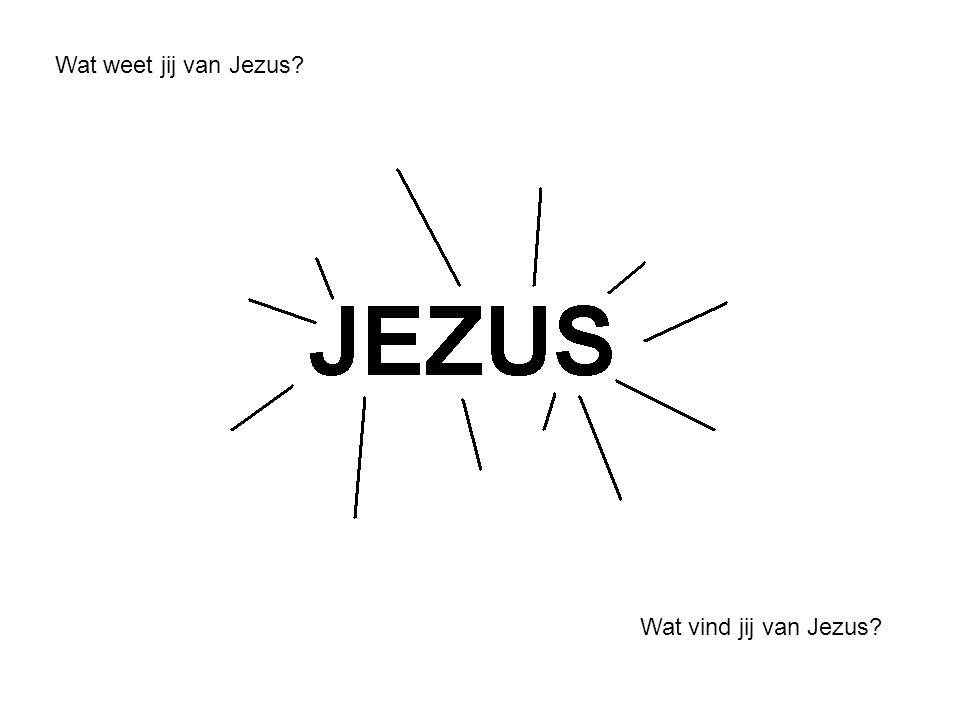 Wat weet jij van Jezus? Wat vind jij van Jezus?