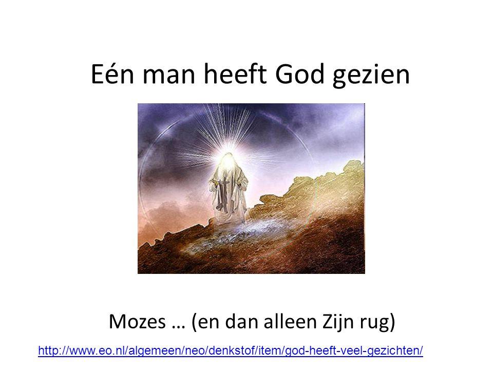 Eén man heeft God gezien Mozes … (en dan alleen Zijn rug) http://www.eo.nl/algemeen/neo/denkstof/item/god-heeft-veel-gezichten/