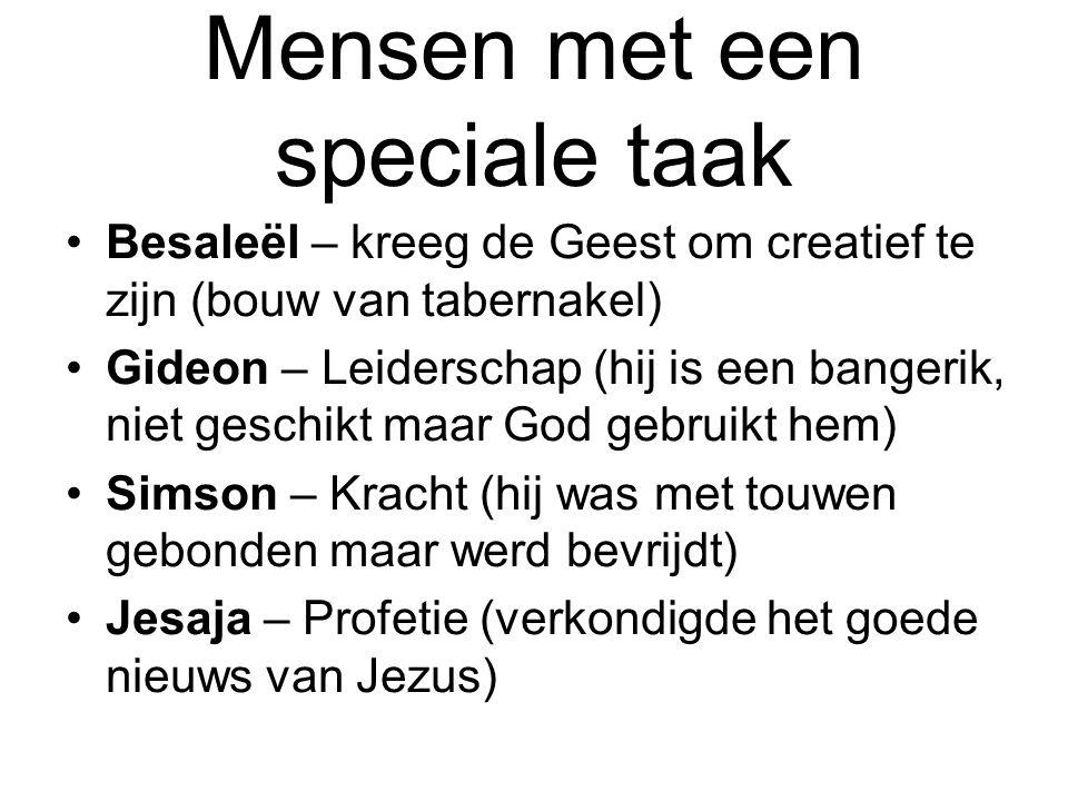 Mensen met een speciale taak Besaleël – kreeg de Geest om creatief te zijn (bouw van tabernakel) Gideon – Leiderschap (hij is een bangerik, niet gesch