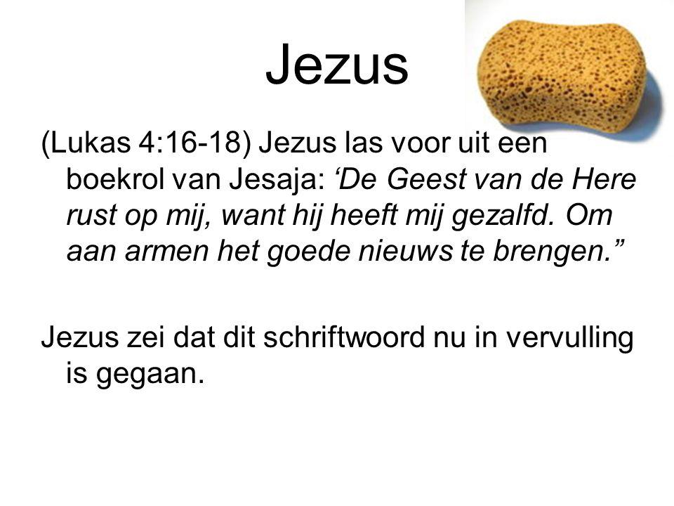 Jezus (Lukas 4:16-18) Jezus las voor uit een boekrol van Jesaja: 'De Geest van de Here rust op mij, want hij heeft mij gezalfd. Om aan armen het goede