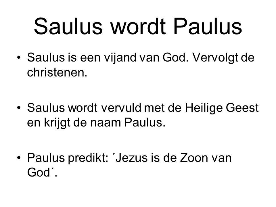 Saulus wordt Paulus Saulus is een vijand van God. Vervolgt de christenen. Saulus wordt vervuld met de Heilige Geest en krijgt de naam Paulus. Paulus p