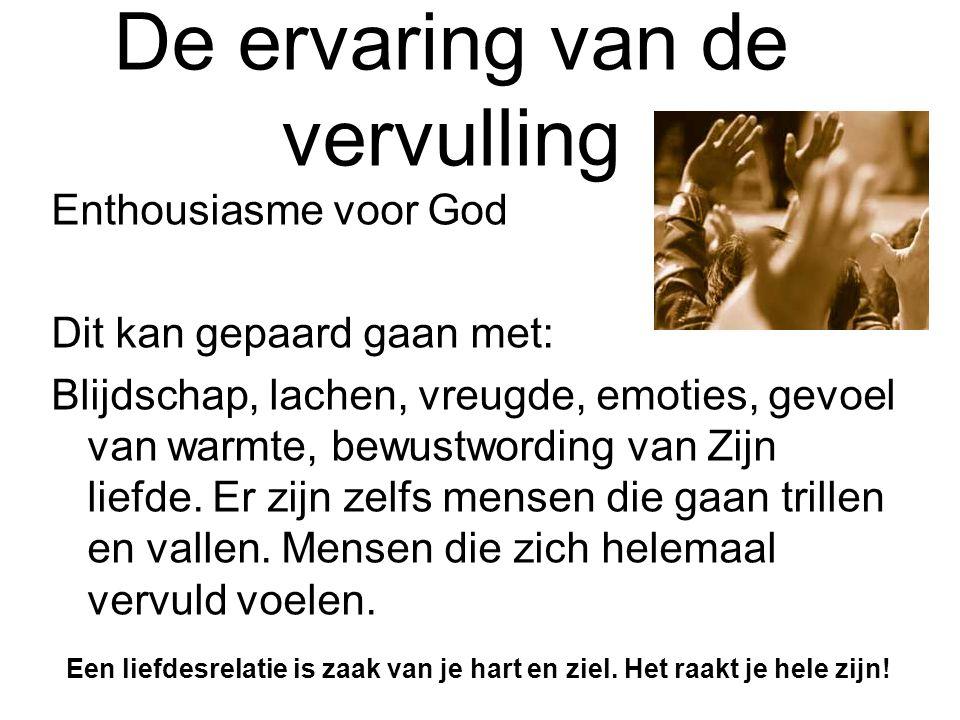 De ervaring van de vervulling Enthousiasme voor God Dit kan gepaard gaan met: Blijdschap, lachen, vreugde, emoties, gevoel van warmte, bewustwording v