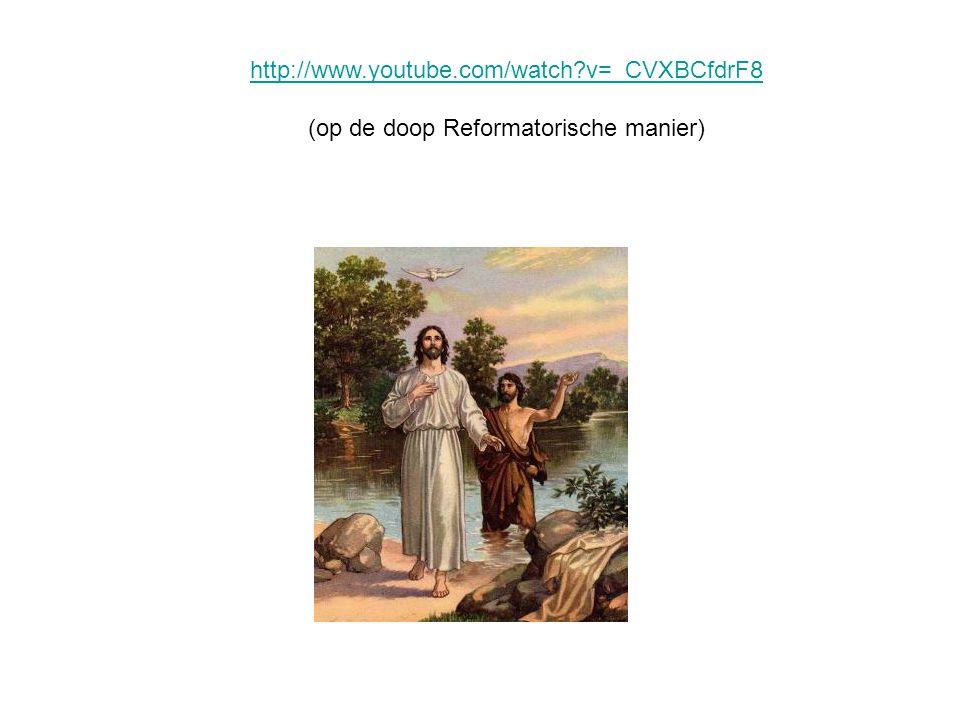 http://www.youtube.com/watch?v=_CVXBCfdrF8 (op de doop Reformatorische manier)