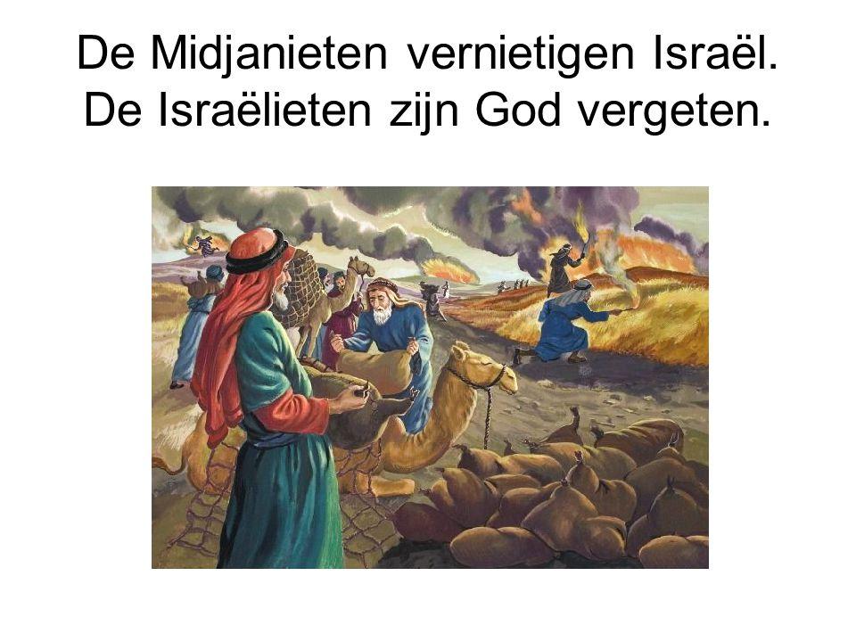 De Midjanieten vernietigen Israël. De Israëlieten zijn God vergeten.