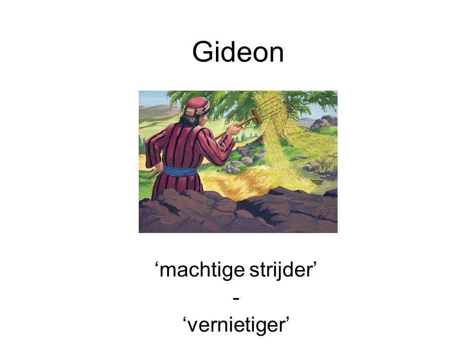 Gideon 'machtige strijder' - 'vernietiger'