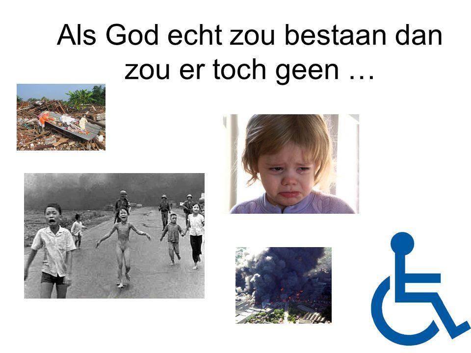 Als God echt zou bestaan dan zou er toch geen …